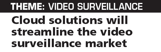 Cloud solutions will streamline the video surveillance market